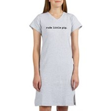 rude little pig. Women's Nightshirt