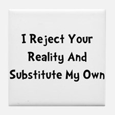 Reject Your Reality Tile Coaster