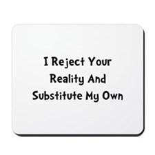 Reject Your Reality Mousepad