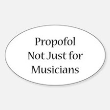 Propofol Not Just for Musicia Decal