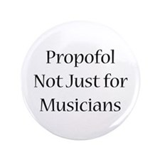 """Propofol Not Just for Musicia 3.5"""" Button"""