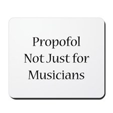 Propofol Not Just for Musicia Mousepad