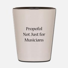 Propofol Not Just for Musicia Shot Glass