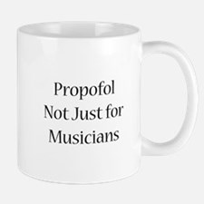 Propofol Not Just for Musicia Mug