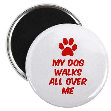 "My Dog Walks All Over Me 2.25"" Magnet (10 pack)"