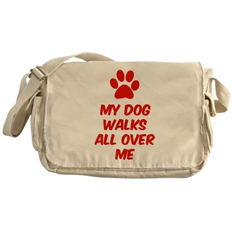 My Dog Walks All Over Me Messenger Bag