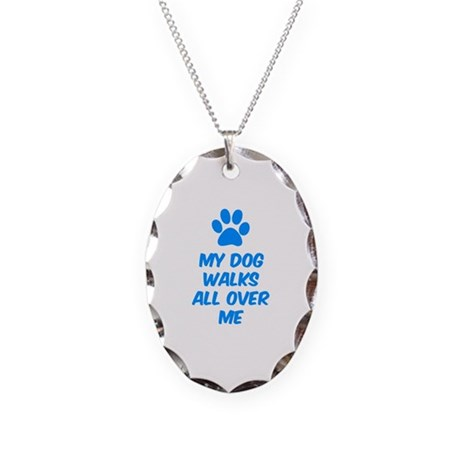 My Dog Walks All Over Me Necklace Oval Charm