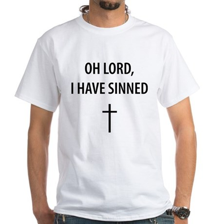 I Have Sinned White T-Shirt