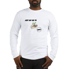 Just Say No To GMO's Long Sleeve T-Shirt