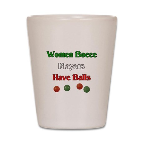Women bocce players have balls. Shot Glass
