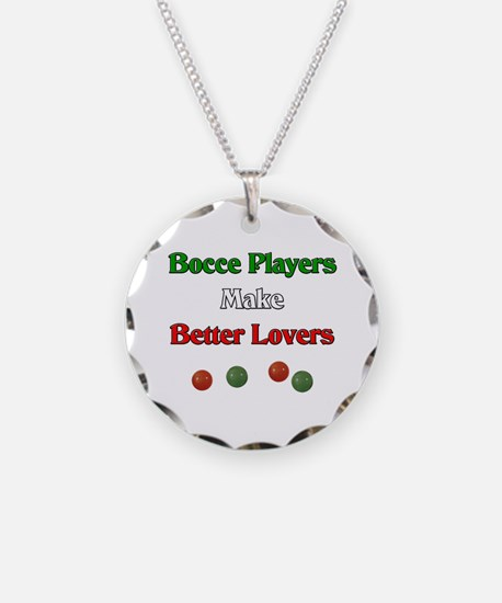 Bocce players make better lovers. Necklace