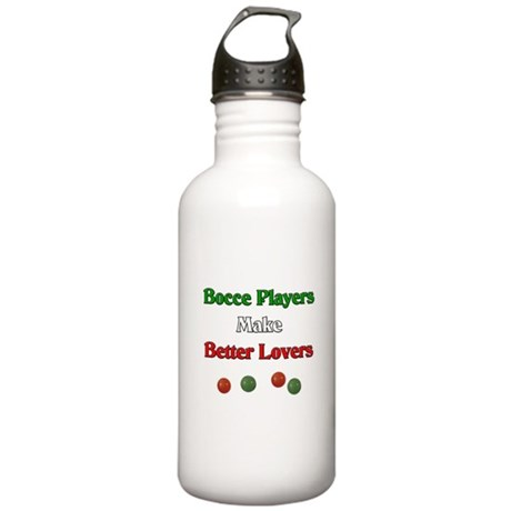 Bocce players make better lovers. Stainless Water