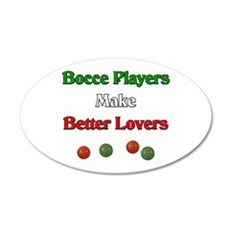 Bocce players make better lovers. 22x14 Oval Wall