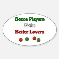 Bocce players make better lovers. Sticker (Oval)
