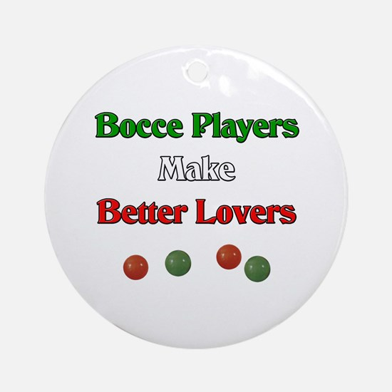 Bocce players make better lovers. Ornament (Round)