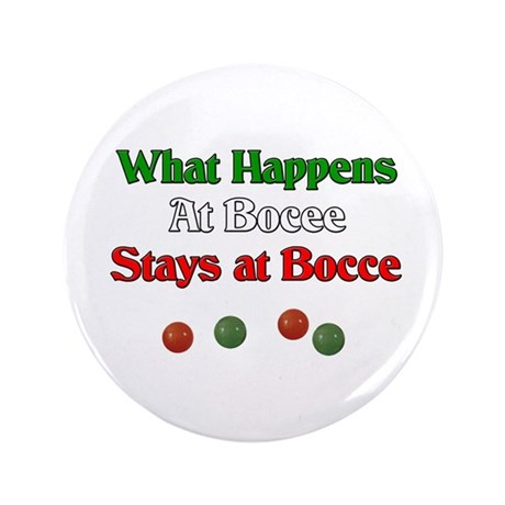 """What happens at bocce stays at bocce. 3.5"""" Button"""