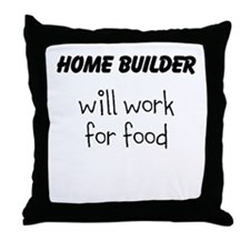 Home Builder will work for Throw Pillow