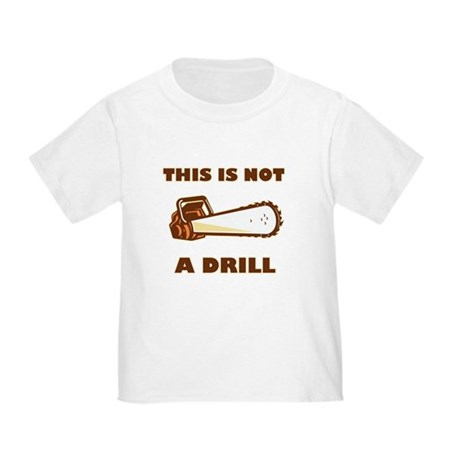 This is Not a Drill Toddler T-Shirt