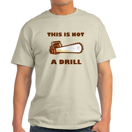 This is Not a Drill Light T-Shirt