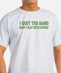 I quit the band Ash Grey T-Shirt