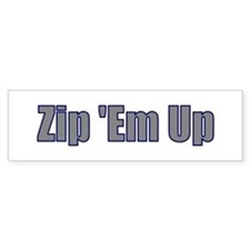 Zip 'Em Up Bumper Sticker