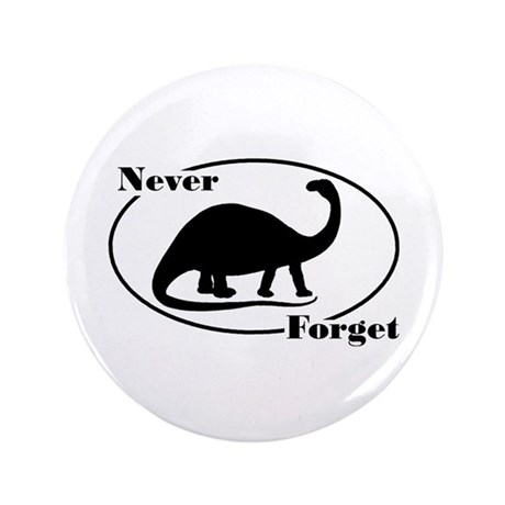 """Never Forget Dinosaurs 3.5"""" Button"""