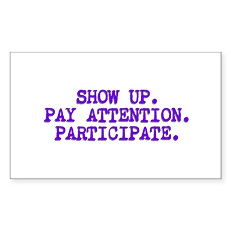 Show Up, Pay Attention, Participate Sticker (Recta