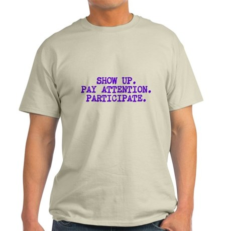 Show Up, Pay Attention, Participate Light T-Shirt