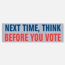 Think Before You Vote Bumper Bumper Sticker