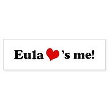 Eula loves me Bumper Bumper Sticker