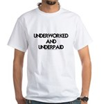 """Underworked and Underpaid"" White T"