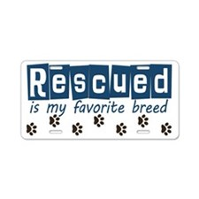 Rescued is my favorite breed Aluminum License Plat