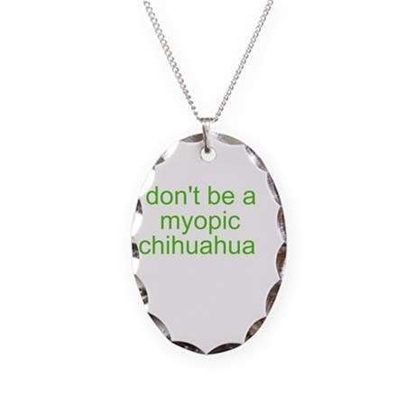 don't be a myopic chihuahua Necklace Oval Charm