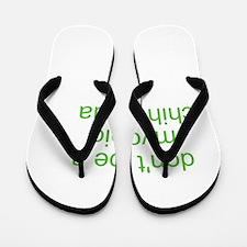 don't be a myopic chihuahua Flip Flops