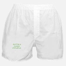 don't be a myopic chihuahua Boxer Shorts
