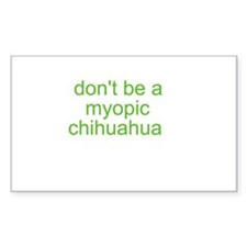 Don't be a myopic chihuahua Decal