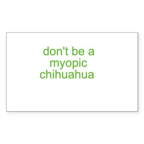 Don't be a myopic chihuahua Sticker (Rectangle)