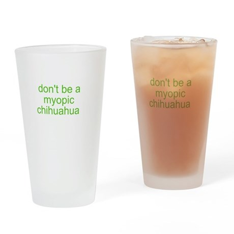 Don't be a myopic chihuahua Drinking Glass