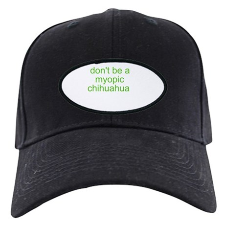 Don't be a myopic chihuahua Black Cap