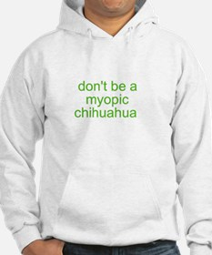 Don't be a myopic chihuahua Hoodie