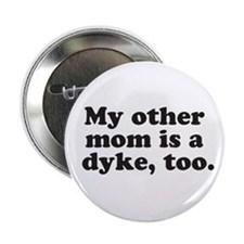 "My other mom is a dyke, too 2.25"" Button"