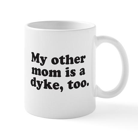 My other mom is a dyke, too Mug