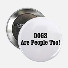 "DOGS Are People Too! 2.25"" Button"