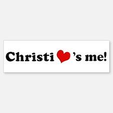 Christi loves me Bumper Bumper Bumper Sticker