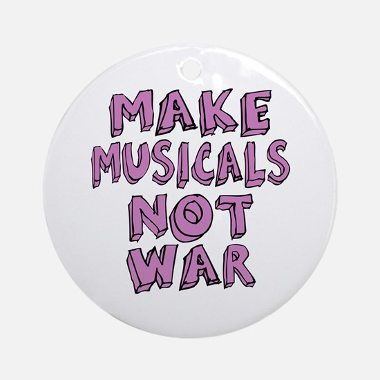 Make Musicals Not War Ornament (Round)