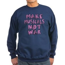 Make Musicals Not War Sweatshirt
