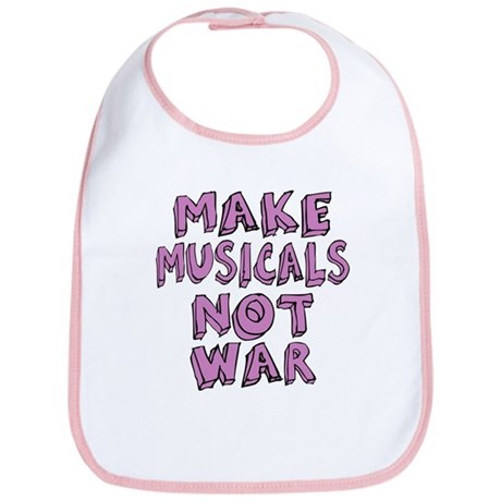 Make Musicals Not War Bib