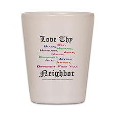 Love Thy Neighbor Shot Glass