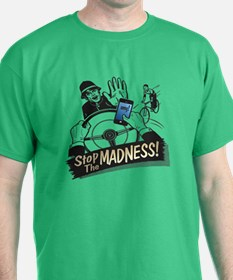 Stop the Madness! T-Shirt