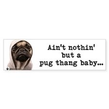 Ain't nothing but a pug thang-Bumper Sticker